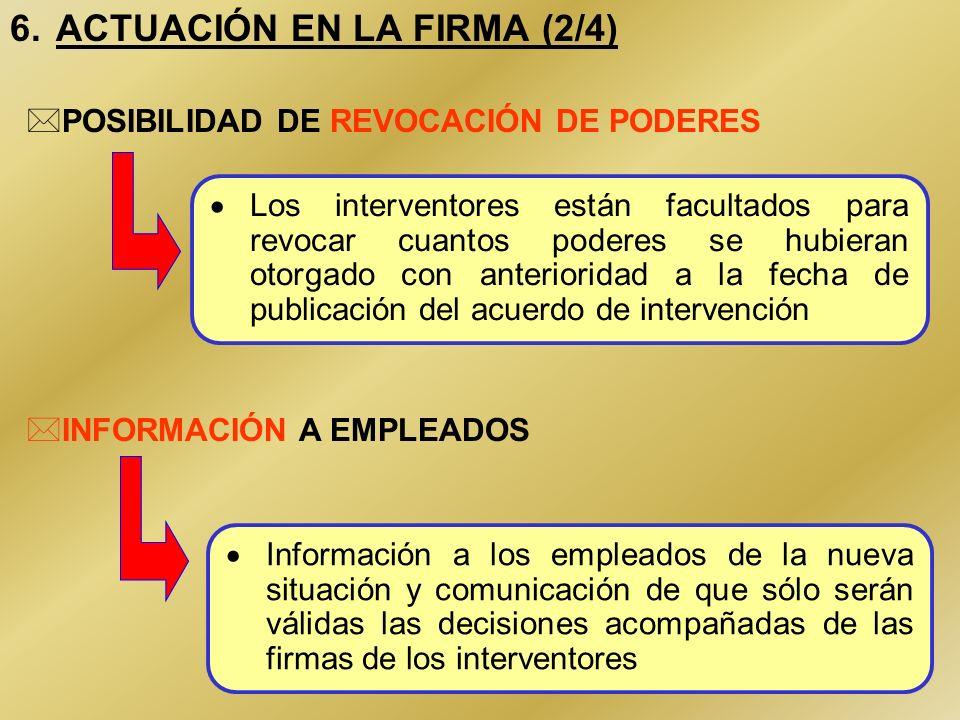 40 6. ACTUACIÓN EN LA FIRMA (2/4) Los interventores están facultados para revocar cuantos poderes se hubieran otorgado con anterioridad a la fecha de