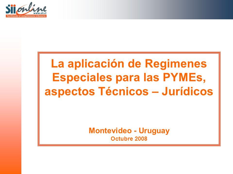 La aplicación de Regimenes Especiales para las PYMEs, aspectos Técnicos – Jurídicos Montevideo - Uruguay Octubre 2008