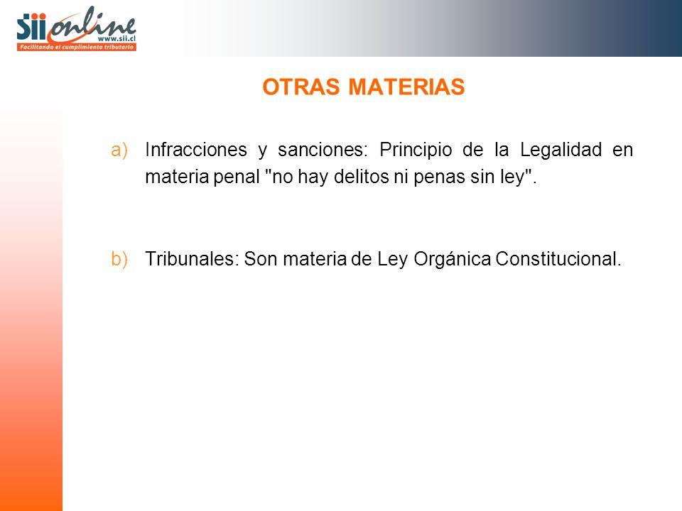 OTRAS MATERIAS a)Infracciones y sanciones: Principio de la Legalidad en materia penal no hay delitos ni penas sin ley .