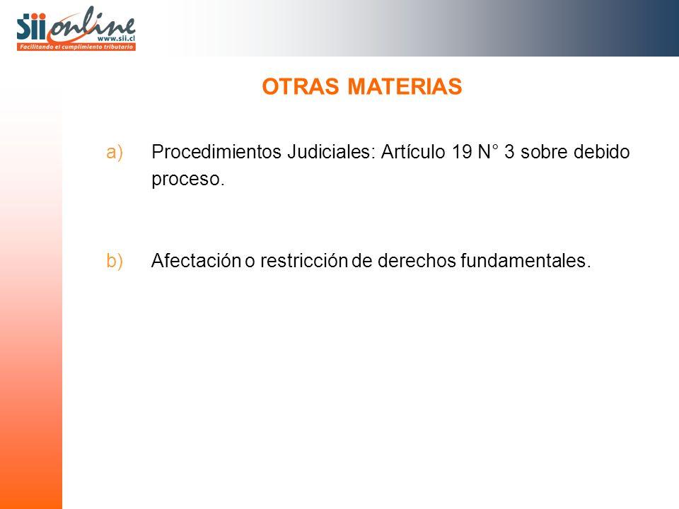 a)Procedimientos Judiciales: Artículo 19 N° 3 sobre debido proceso. b)Afectación o restricción de derechos fundamentales. OTRAS MATERIAS