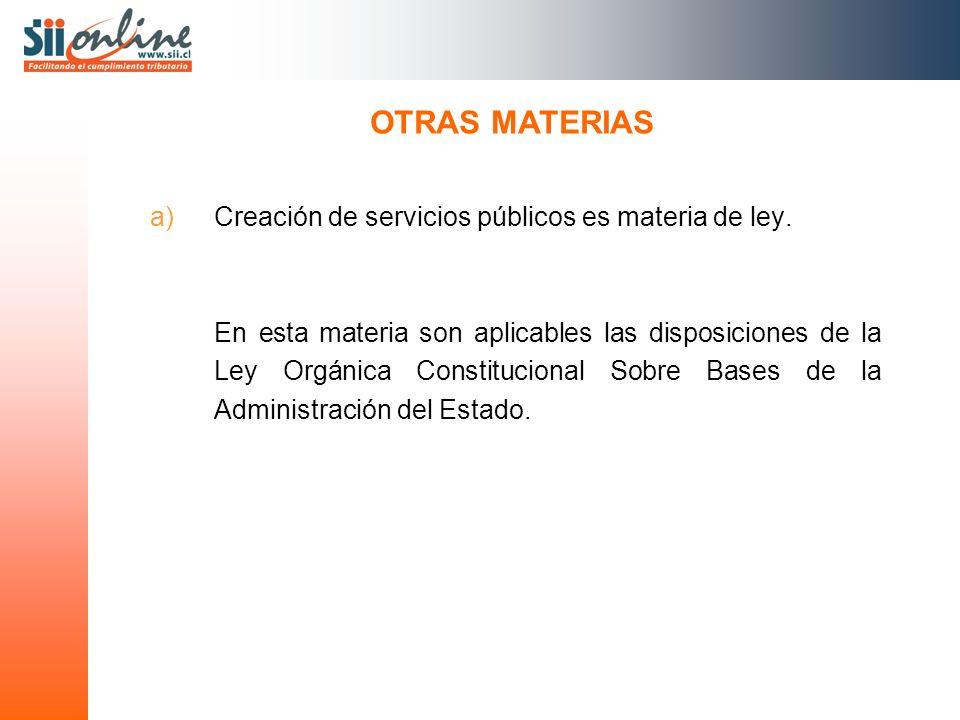 a)Creación de servicios públicos es materia de ley. En esta materia son aplicables las disposiciones de la Ley Orgánica Constitucional Sobre Bases de