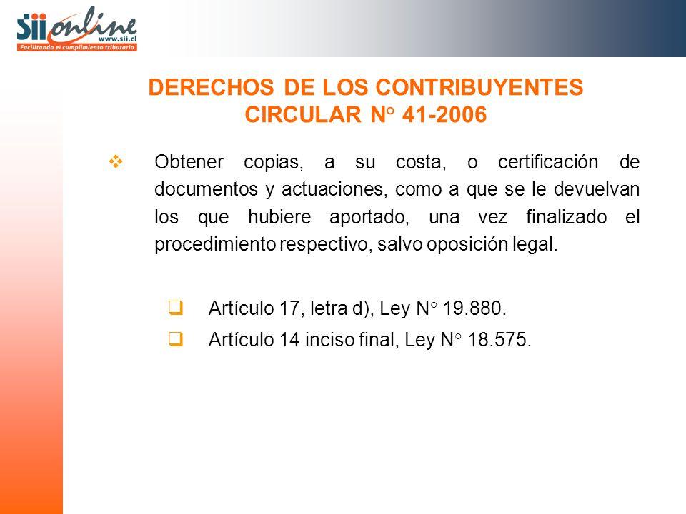Obtener copias, a su costa, o certificación de documentos y actuaciones, como a que se le devuelvan los que hubiere aportado, una vez finalizado el procedimiento respectivo, salvo oposición legal.