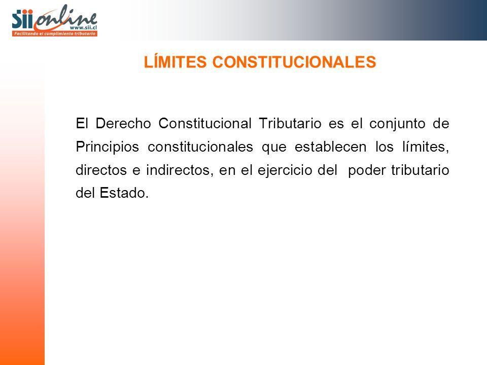 LÍMITES CONSTITUCIONALES El Derecho Constitucional Tributario es el conjunto de Principios constitucionales que establecen los límites, directos e indirectos, en el ejercicio del poder tributario del Estado.