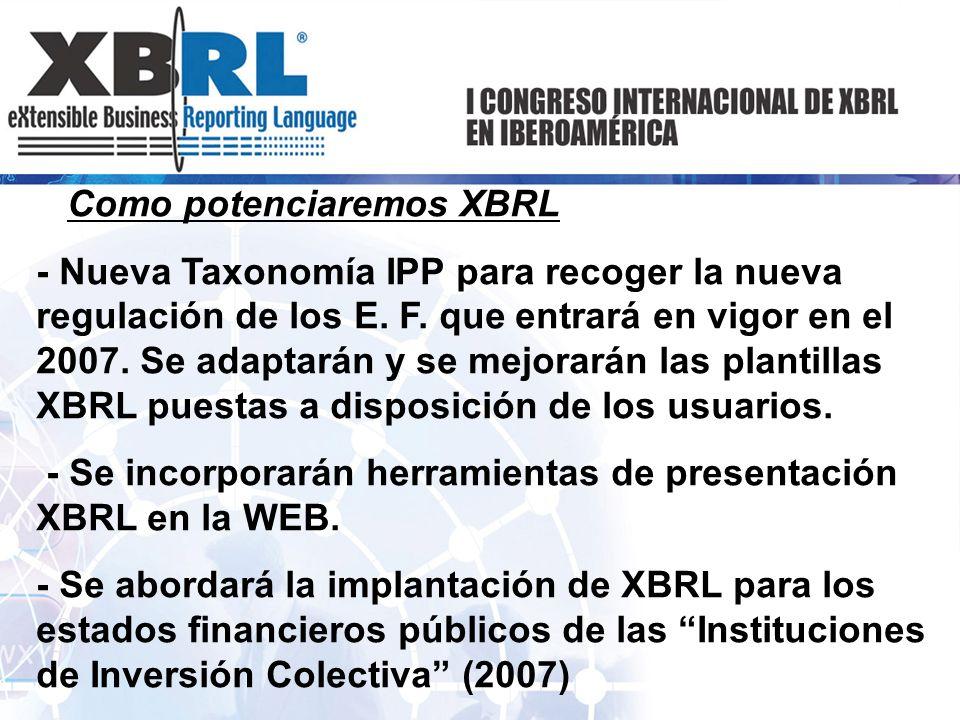 Como potenciaremos XBRL - Nueva Taxonomía IPP para recoger la nueva regulación de los E. F. que entrará en vigor en el 2007. Se adaptarán y se mejorar