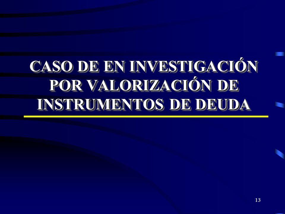 13 CASO DE EN INVESTIGACIÓN POR VALORIZACIÓN DE INSTRUMENTOS DE DEUDA
