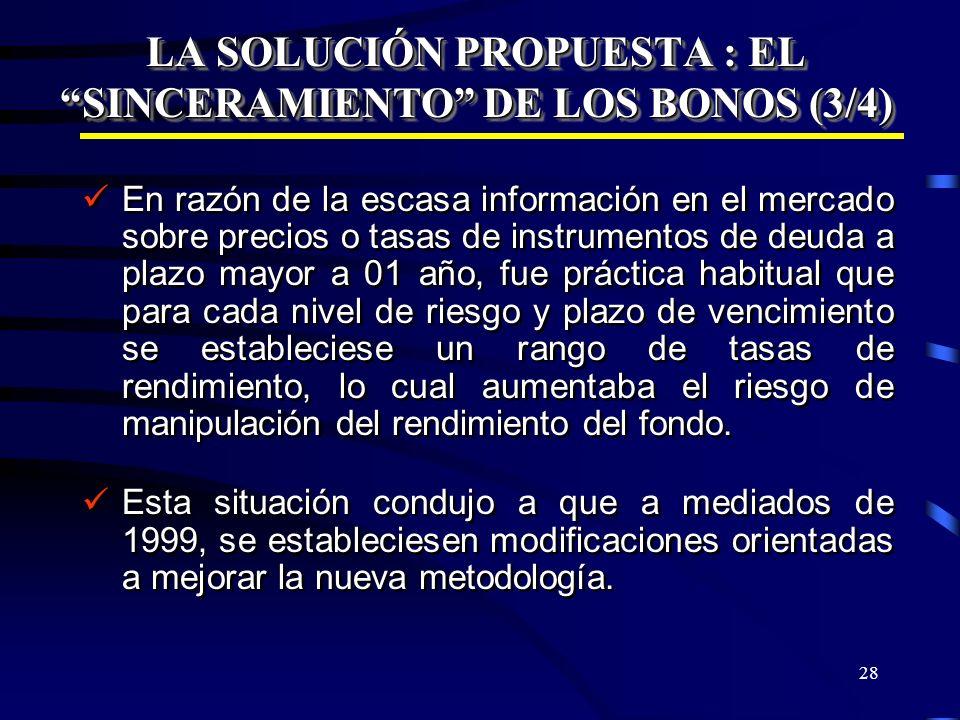 28 LA SOLUCIÓN PROPUESTA : EL SINCERAMIENTO DE LOS BONOS (3/4) En razón de la escasa información en el mercado sobre precios o tasas de instrumentos d