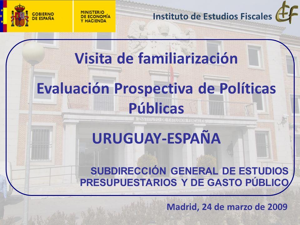 Visita de familiarización Evaluación Prospectiva de Políticas Públicas URUGUAY-ESPAÑA SUBDIRECCIÓN GENERAL DE ESTUDIOS PRESUPUESTARIOS Y DE GASTO PÚBL