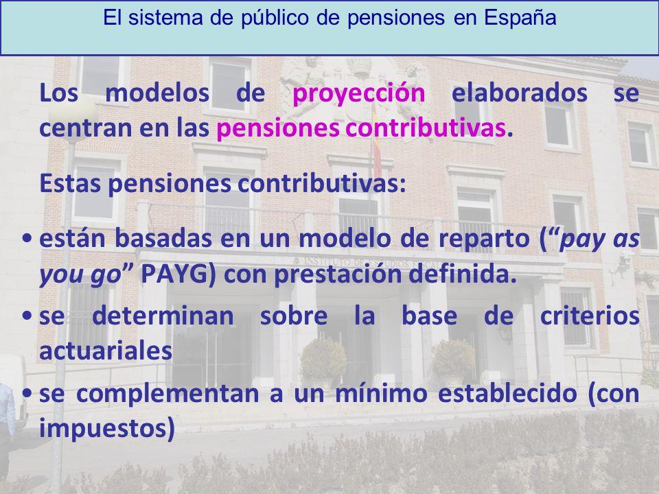 Los modelos de proyección elaborados se centran en las pensiones contributivas. Estas pensiones contributivas: están basadas en un modelo de reparto (