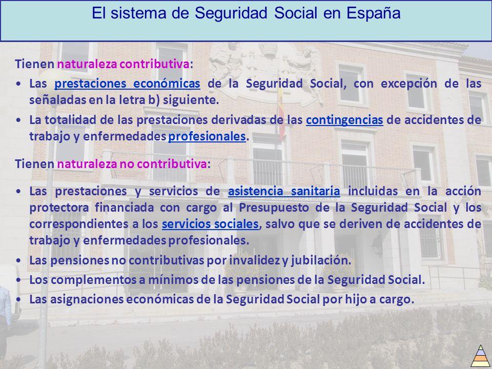 El sistema de Seguridad Social en España Tienen naturaleza contributiva: Las prestaciones económicas de la Seguridad Social, con excepción de las seña
