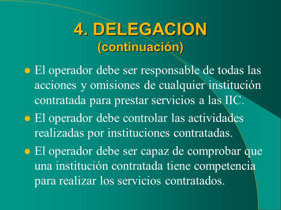4. DELEGACION (continuación) l El operador debe ser responsable de todas las acciones y omisiones de cualquier institución contratada para prestar ser
