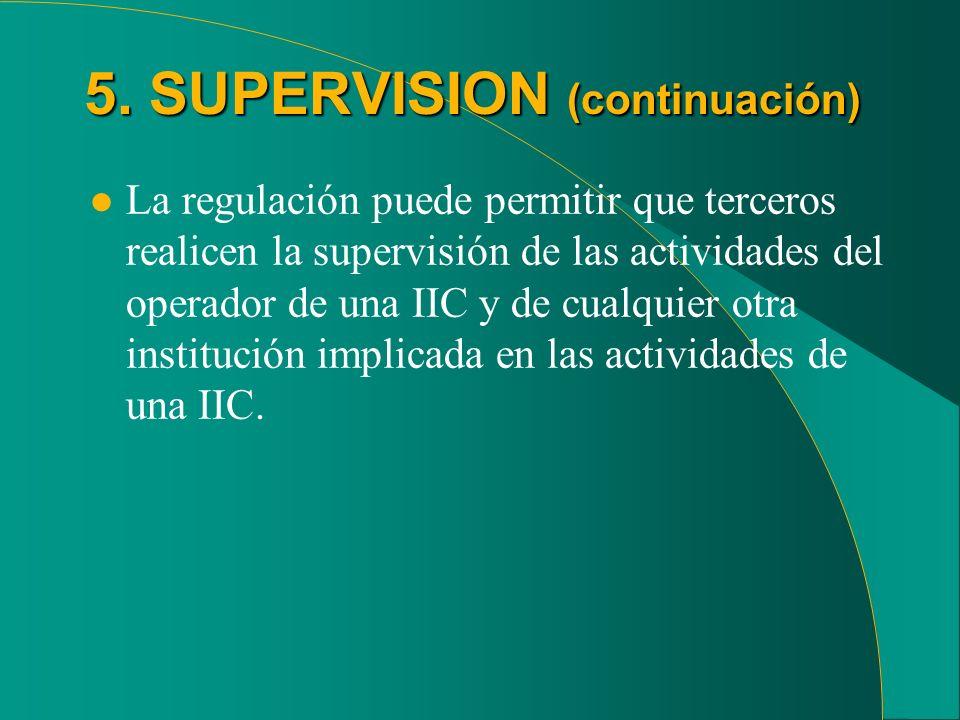 5. SUPERVISION (continuación) l La regulación puede permitir que terceros realicen la supervisión de las actividades del operador de una IIC y de cual