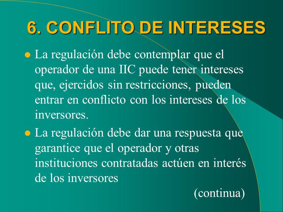 6. CONFLITO DE INTERESES l La regulación debe contemplar que el operador de una IIC puede tener intereses que, ejercidos sin restricciones, pueden ent