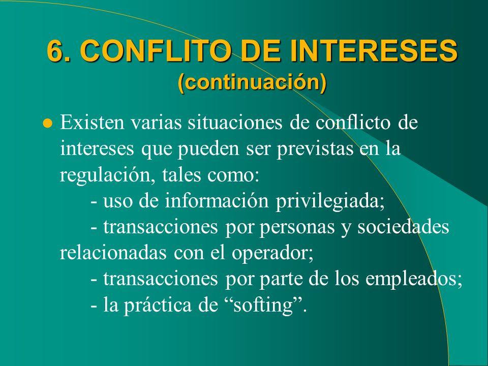 6. CONFLITO DE INTERESES (continuación) l Existen varias situaciones de conflicto de intereses que pueden ser previstas en la regulación, tales como: