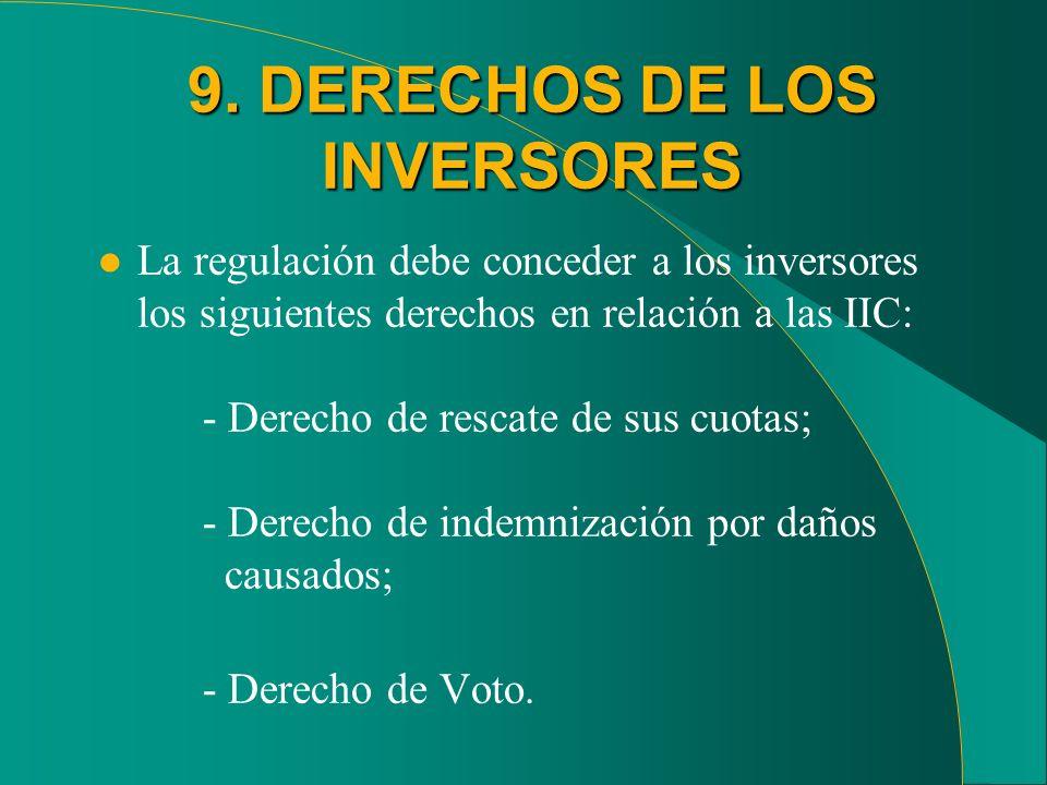 9. DERECHOS DE LOS INVERSORES l La regulación debe conceder a los inversores los siguientes derechos en relación a las IIC: - Derecho de rescate de su