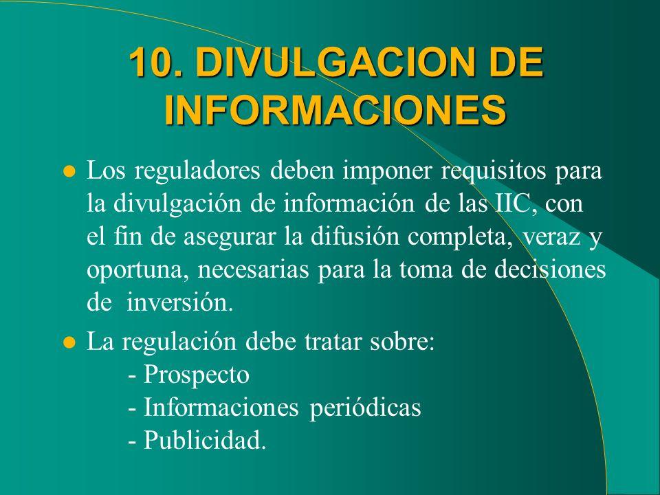 10. DIVULGACION DE INFORMACIONES l Los reguladores deben imponer requisitos para la divulgación de información de las IIC, con el fin de asegurar la d