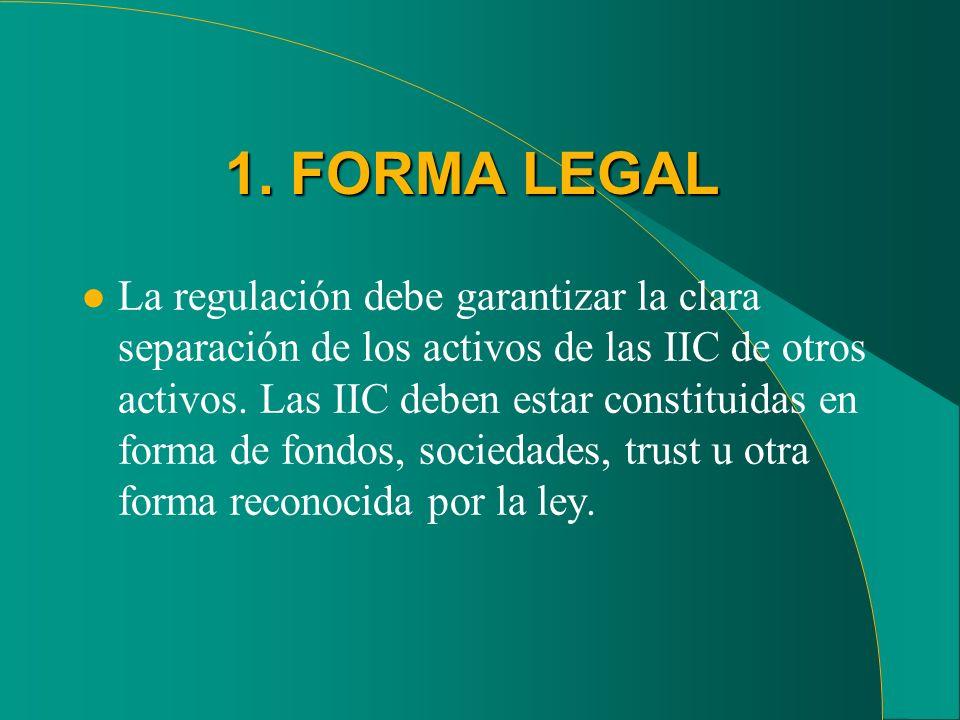 1. FORMA LEGAL l La regulación debe garantizar la clara separación de los activos de las IIC de otros activos. Las IIC deben estar constituidas en for