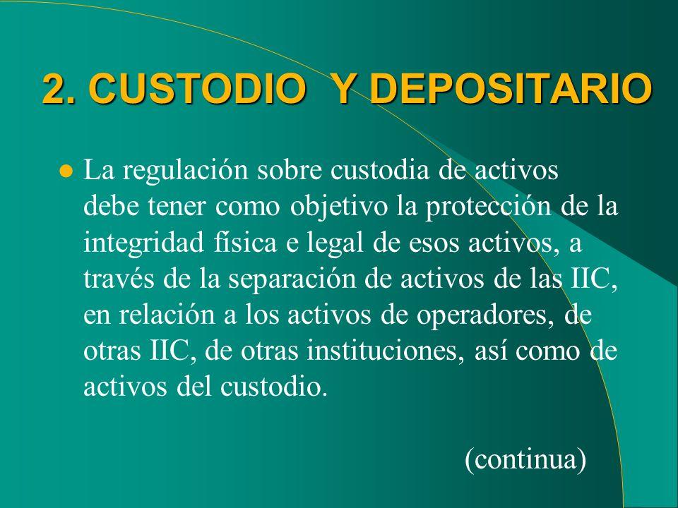 2. CUSTODIO Y DEPOSITARIO l La regulación sobre custodia de activos debe tener como objetivo la protección de la integridad física e legal de esos act