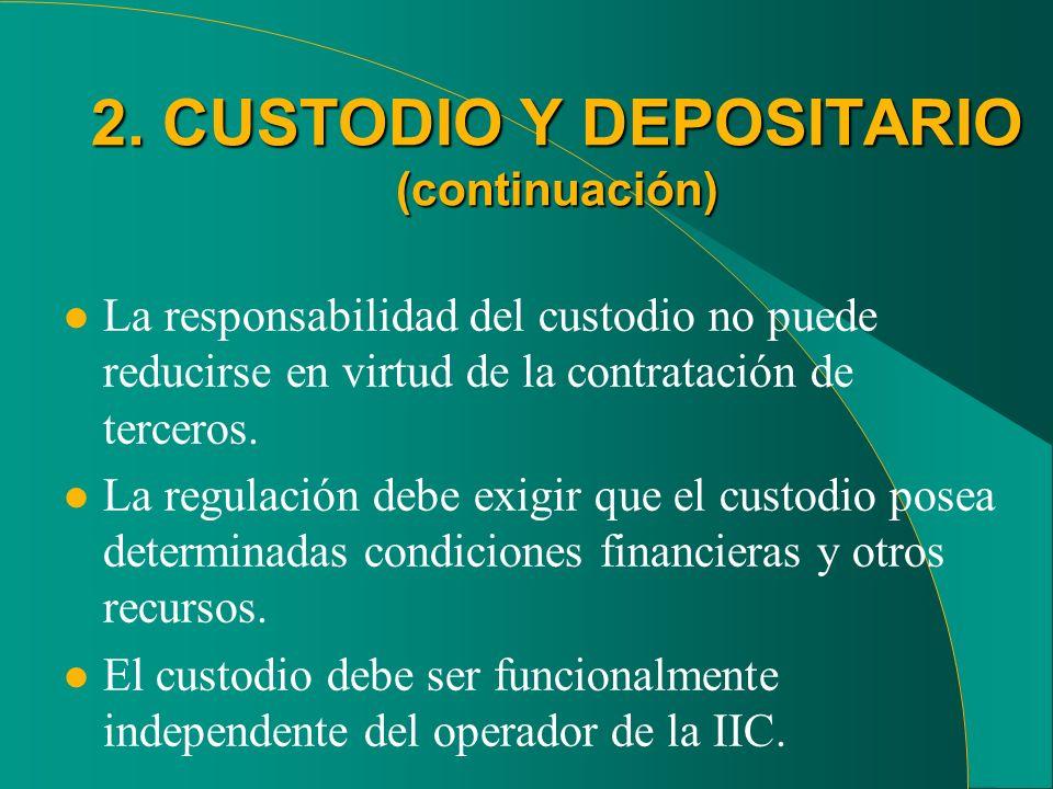 2. CUSTODIO Y DEPOSITARIO (continuación) l La responsabilidad del custodio no puede reducirse en virtud de la contratación de terceros. l La regulació