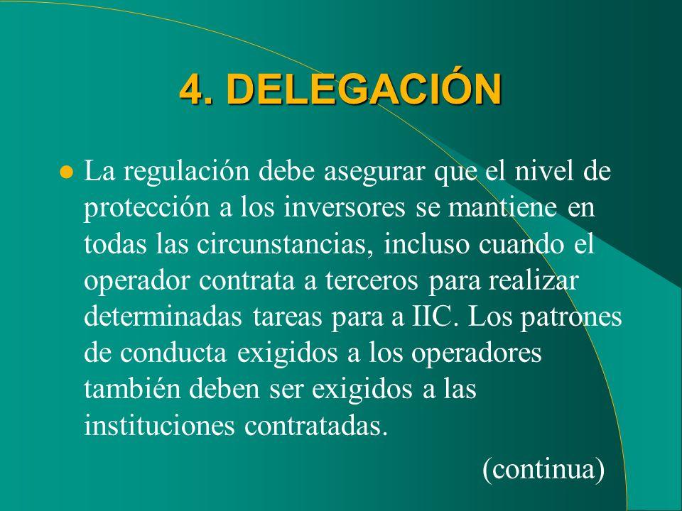 4. DELEGACIÓN l La regulación debe asegurar que el nivel de protección a los inversores se mantiene en todas las circunstancias, incluso cuando el ope