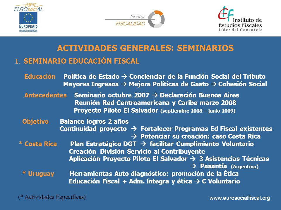 www.eurosocialfiscal.org ACTIVIDADES GENERALES: SEMINARIOS 1. SEMINARIO EDUCACIÓN FISCAL Educación Política de Estado Concienciar de la Función Social