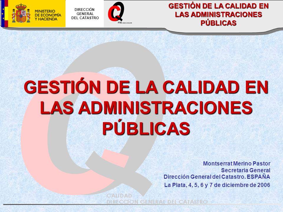CALIDAD DIRECCION GENERAL DEL CATASTRO DIRECCIÓN GENERAL DEL CATASTRO GESTIÓN DE LA CALIDAD EN LAS ADMINISTRACIONES PÚBLICAS Montserrat Merino Pastor