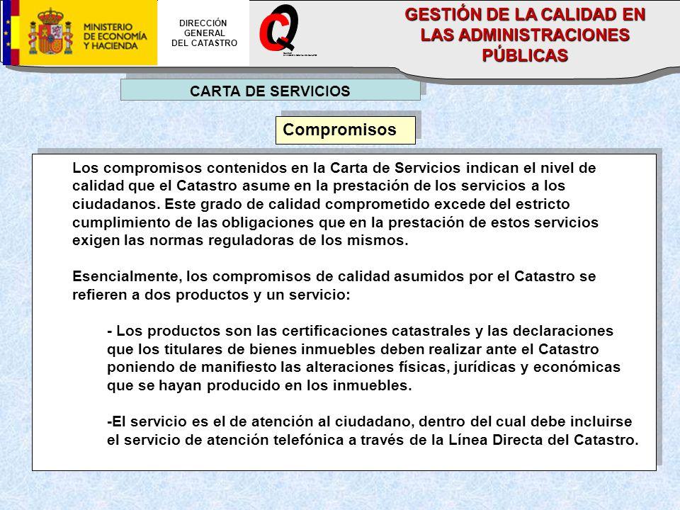 CARTA DE SERVICIOS Compromisos Los compromisos contenidos en la Carta de Servicios indican el nivel de calidad que el Catastro asume en la prestación de los servicios a los ciudadanos.