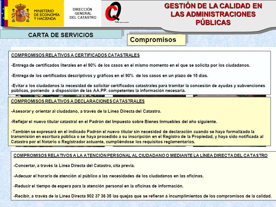 CARTA DE SERVICIOS Compromisos COMPROMISOS RELATIVOS A CERTIFICADOS CATASTRALES -Entrega de certificados literales en el 90% de los casos en el mismo momento en el que se solicita por los ciudadanos.