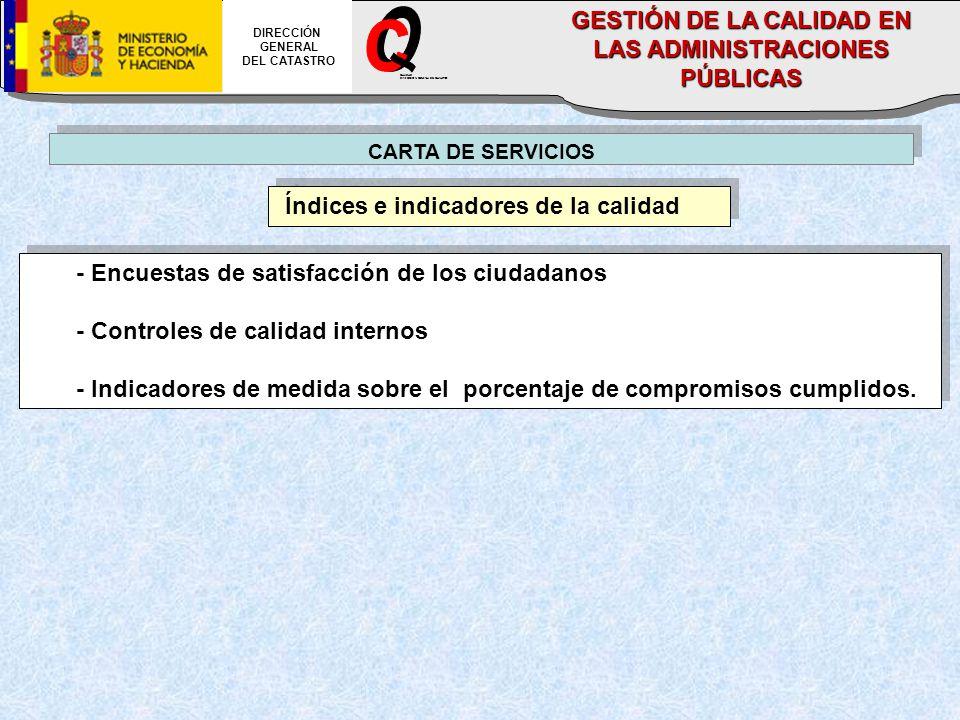 Índices e indicadores de la calidad CARTA DE SERVICIOS - Encuestas de satisfacción de los ciudadanos - Controles de calidad internos - Indicadores de medida sobre el porcentaje de compromisos cumplidos.