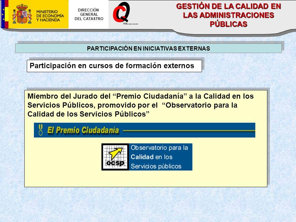 PARTICIPACIÓN EN INICIATIVAS EXTERNAS Participación en cursos de formación externos Miembro del Jurado del Premio Ciudadanía a la Calidad en los Servi