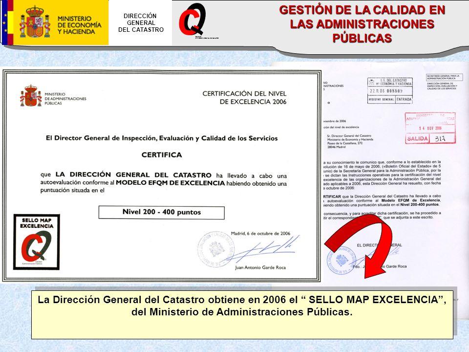 DIRECCIÓN GENERAL DEL CATASTRO CALIDAD DIRECCION GENERAL DEL CATASTRO GESTIÓN DE LA CALIDAD EN LAS ADMINISTRACIONES PÚBLICAS La Dirección General del Catastro obtiene en 2006 el SELLO MAP EXCELENCIA, del Ministerio de Administraciones Públicas.