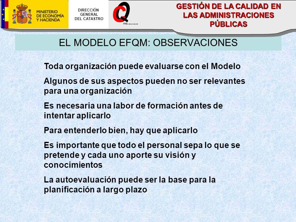 EL MODELO EFQM: OBSERVACIONES Toda organización puede evaluarse con el Modelo Algunos de sus aspectos pueden no ser relevantes para una organización E