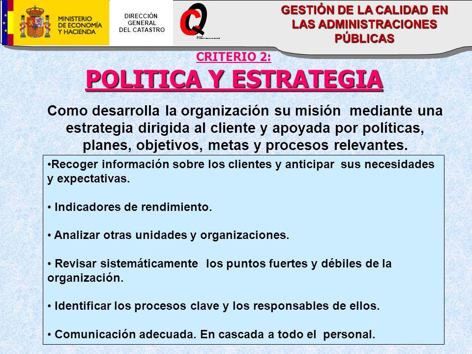 CRITERIO 2: POLITICA Y ESTRATEGIA Como desarrolla la organización su misión mediante una estrategia dirigida al cliente y apoyada por políticas, planes, objetivos, metas y procesos relevantes.