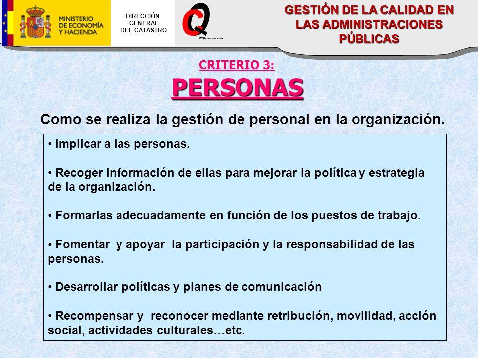CRITERIO 3:PERSONAS Como se realiza la gestión de personal en la organización. Implicar a las personas. Recoger información de ellas para mejorar la p