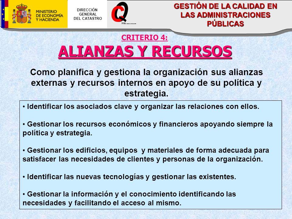 CRITERIO 4: ALIANZAS Y RECURSOS Como planifica y gestiona la organización sus alianzas externas y recursos internos en apoyo de su política y estrategia.