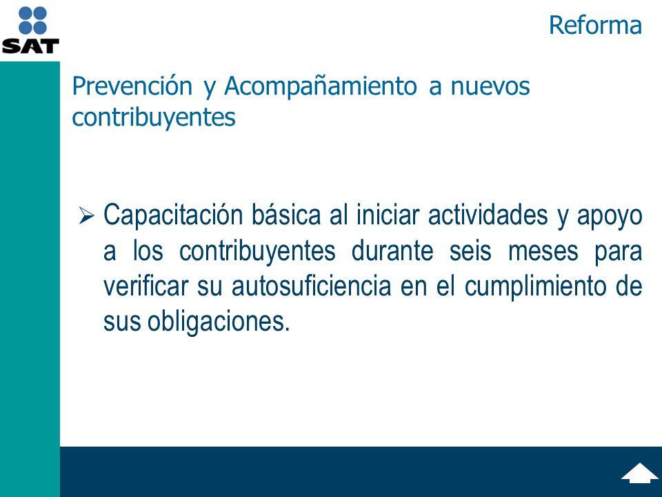 Reforma Capacitación básica al iniciar actividades y apoyo a los contribuyentes durante seis meses para verificar su autosuficiencia en el cumplimiento de sus obligaciones.
