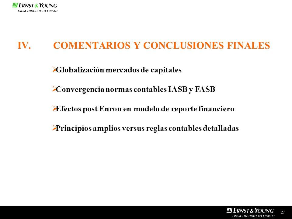 IV.COMENTARIOS Y CONCLUSIONES FINALES 27 Globalización mercados de capitales Convergencia normas contables IASB y FASB Efectos post Enron en modelo de