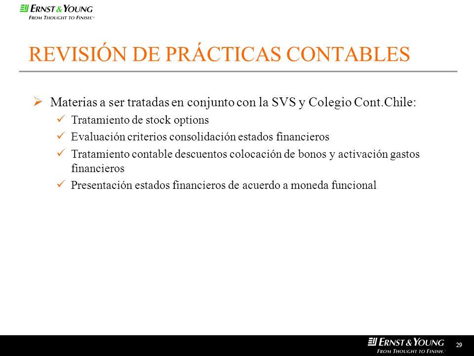 29 REVISIÓN DE PRÁCTICAS CONTABLES Materias a ser tratadas en conjunto con la SVS y Colegio Cont.Chile: Tratamiento de stock options Evaluación criter