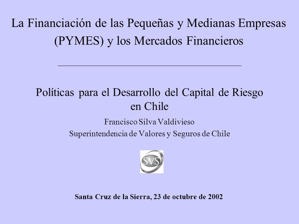 Políticas para el Desarrollo del Capital de Riesgo en Chile Francisco Silva Valdivieso Superintendencia de Valores y Seguros de Chile La Financiación