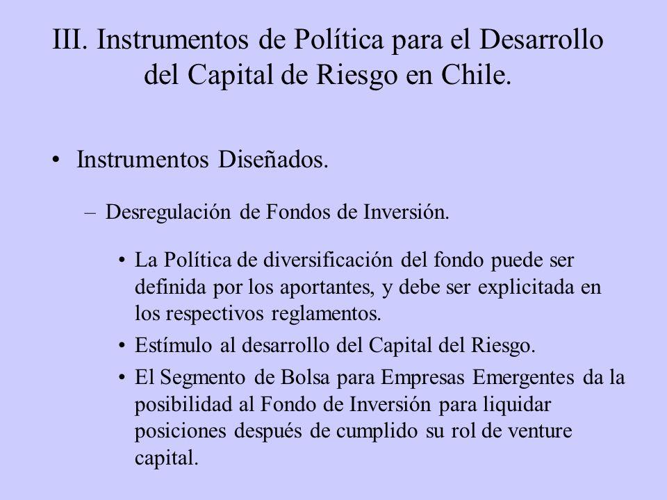 III. Instrumentos de Política para el Desarrollo del Capital de Riesgo en Chile. Instrumentos Diseñados. –Desregulación de Fondos de Inversión. La Pol