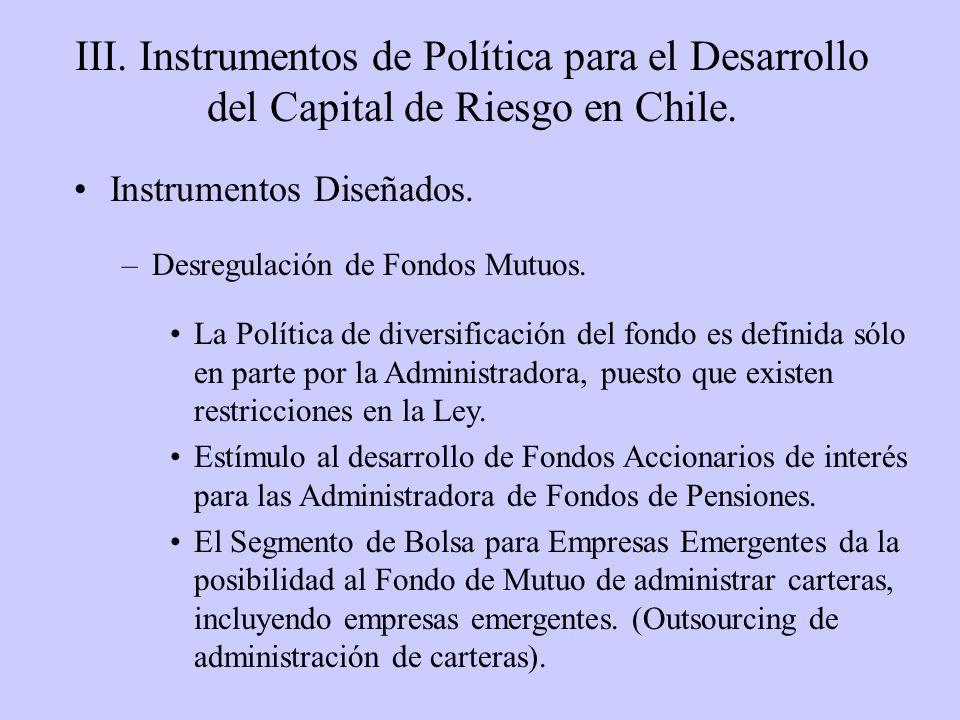 III. Instrumentos de Política para el Desarrollo del Capital de Riesgo en Chile. Instrumentos Diseñados. –Desregulación de Fondos Mutuos. La Política