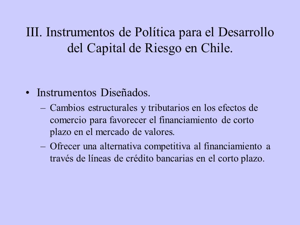 III. Instrumentos de Política para el Desarrollo del Capital de Riesgo en Chile. Instrumentos Diseñados. –Cambios estructurales y tributarios en los e