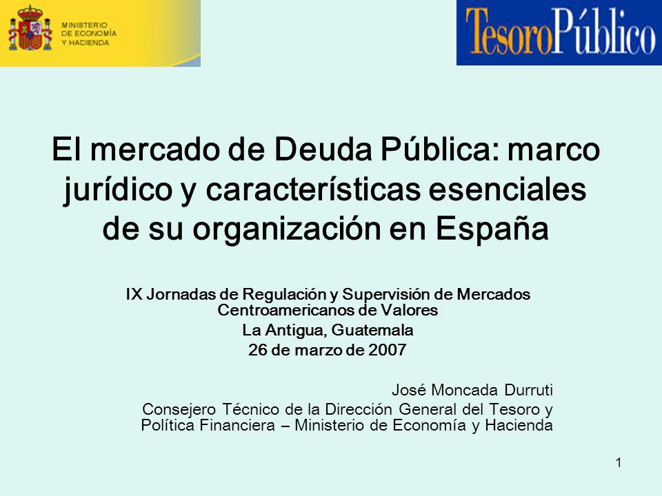 1 El mercado de Deuda Pública: marco jurídico y características esenciales de su organización en España IX Jornadas de Regulación y Supervisión de Mer