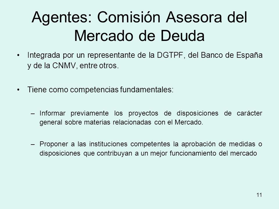 11 Agentes: Comisión Asesora del Mercado de Deuda Integrada por un representante de la DGTPF, del Banco de España y de la CNMV, entre otros. Tiene com