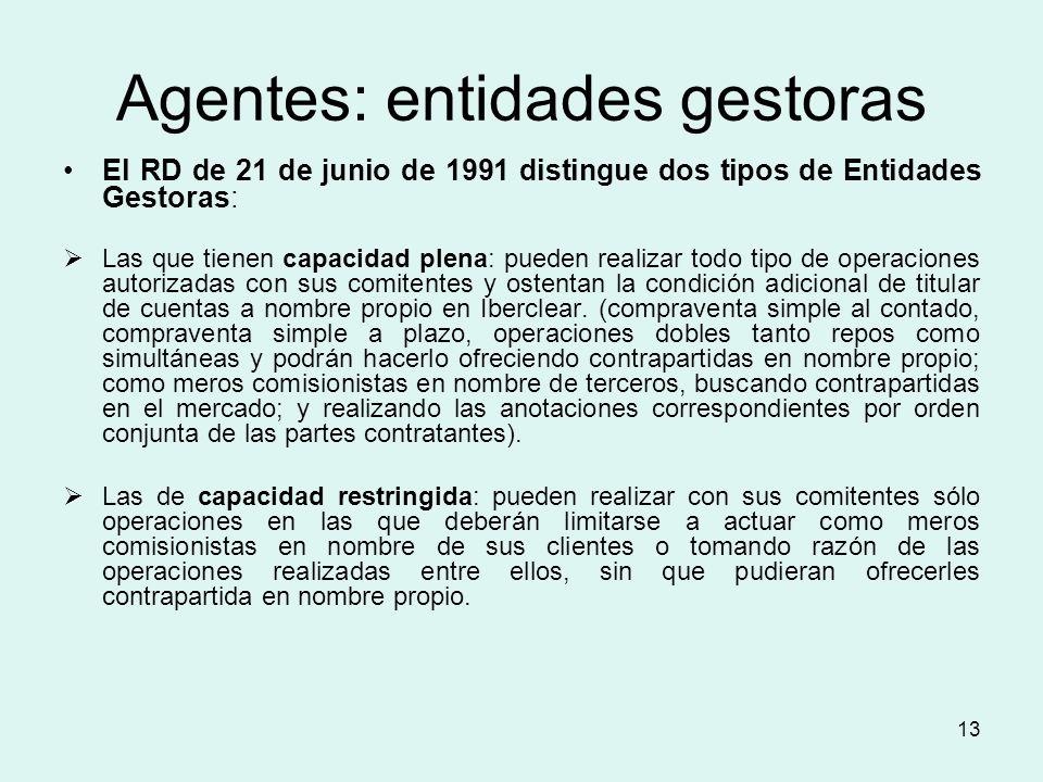 13 Agentes: entidades gestoras El RD de 21 de junio de 1991 distingue dos tipos de Entidades Gestoras: Las que tienen capacidad plena: pueden realizar