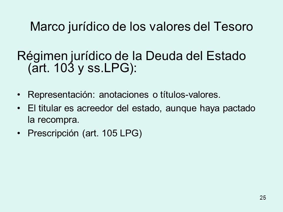 25 Marco jurídico de los valores del Tesoro Régimen jurídico de la Deuda del Estado (art. 103 y ss.LPG): Representación: anotaciones o títulos-valores