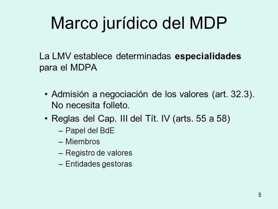 5 Marco jurídico del MDP La LMV establece determinadas especialidades para el MDPA Admisión a negociación de los valores (art. 32.3). No necesita foll
