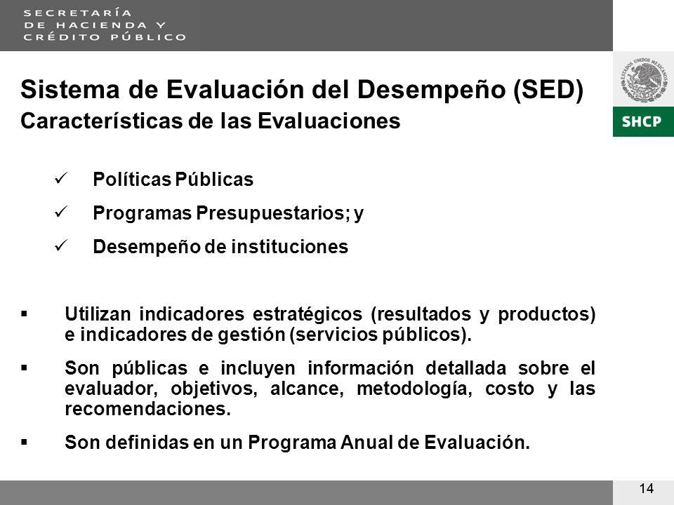 14 Sistema de Evaluación del Desempeño (SED) Características de las Evaluaciones Políticas Públicas Programas Presupuestarios; y Desempeño de instituciones Utilizan indicadores estratégicos (resultados y productos) e indicadores de gestión (servicios públicos).