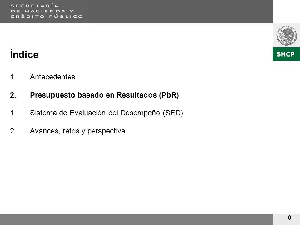 66 Índice 1.Antecedentes 2.Presupuesto basado en Resultados (PbR) 1.Sistema de Evaluación del Desempeño (SED) 2.Avances, retos y perspectiva