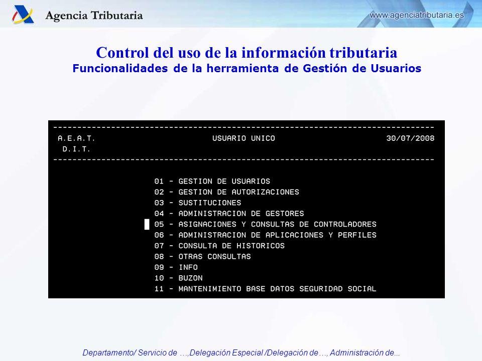 Departamento/ Servicio de …,Delegación Especial /Delegación de…, Administración de... Control del uso de la información tributaria Funcionalidades de