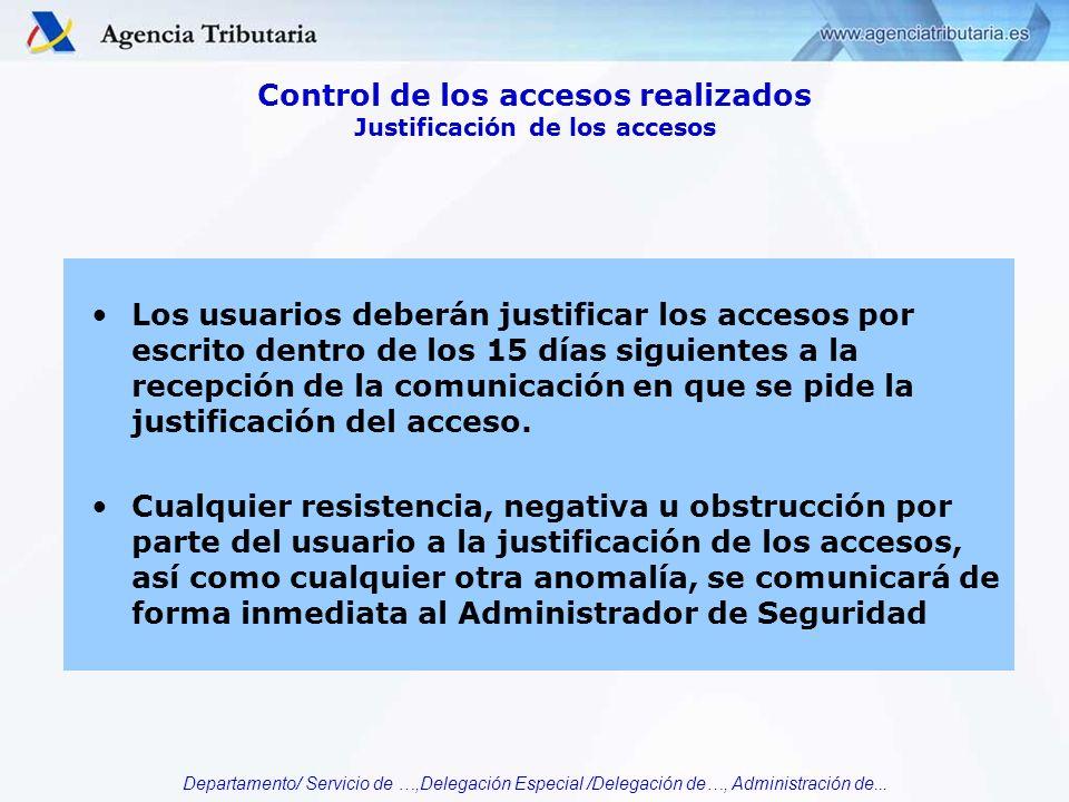 Departamento/ Servicio de …,Delegación Especial /Delegación de…, Administración de... Los usuarios deberán justificar los accesos por escrito dentro d
